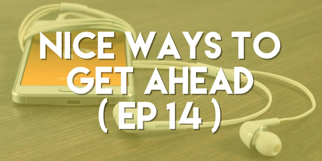 Nice Ways to Get Ahead - Push Pull Sales & Marketing Podcast - Episode 14