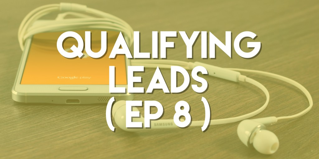 Qualifying Leads - Push Pull Sales & Marketing Podcast - Episode 8