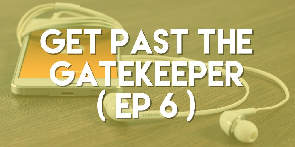 Get Past the Gatekeeper - Push Pull Sales & Marketing Podcast - Episode 6
