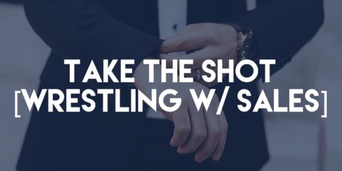 Take the Shot - Wrestling with Sales