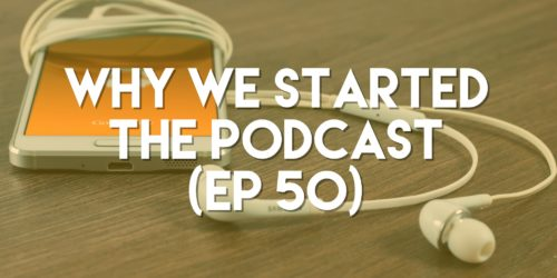 Why We Started the Podcast (ep. 50)