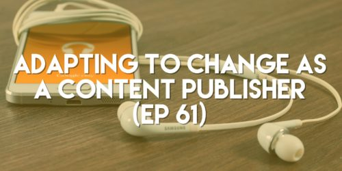 Adapting to Change as a Content Publisher